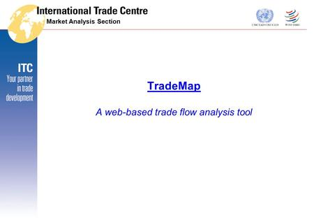 Market Analysis Section TradeMap A web-based trade flow analysis tool.