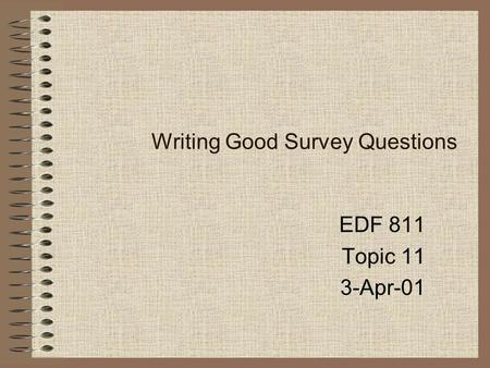 Writing Good Survey Questions EDF 811 Topic 11 3-Apr-01.