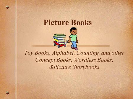 Picture Books Toy Books, Alphabet, Counting, and other Concept Books, Wordless Books, &Picture Storybooks.