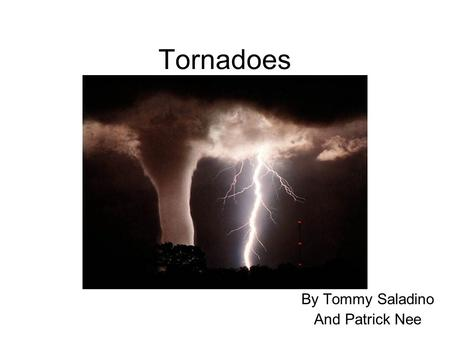 Tornadoes By Tommy Saladino And Patrick Nee. How a Tornado Comes to be Heat rises, so cold air usually goes beneath warm air. When cold air goes over.