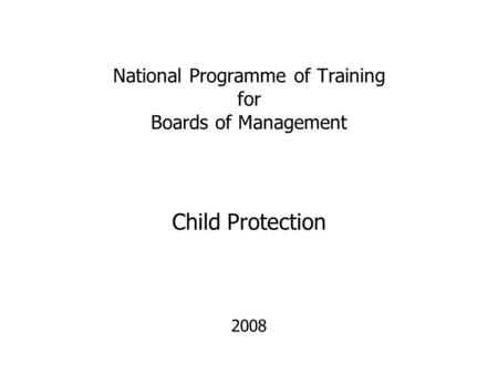 National Programme of Training for Boards of Management 2008 Child Protection.