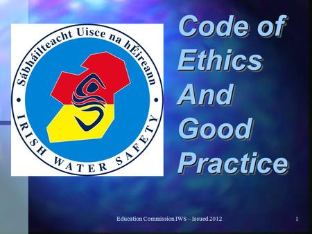 Education Commission IWS – Issued 20121 Code of Ethics And Good Practice.