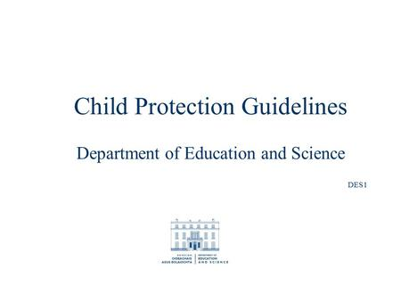 Child Protection Guidelines Department of Education and Science DES1.