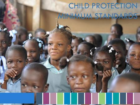 CHILD PROTECTION MINIMUM STANDARDS. Child Protection in Emergencies  Child Protection in Emergencies is about preventing and responding to violence,