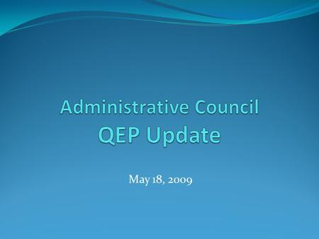 May 18, 2009. Two Goals 1. Become knowledgeable about the QEP. 2. Consider your role in making the QEP a success.
