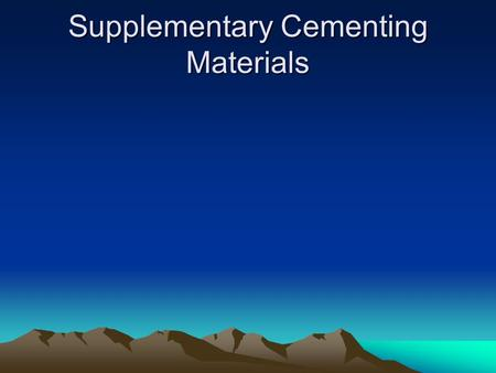 Supplementary Cementing Materials. Introduction Fly ash, ground granulated blast-furnace slag, silica fume, and natural pozzolans, such as calcined shale,