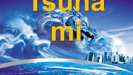 Tsuna mi. What is a tsunami?  It is a huge wave caused by an undersea earthquake.