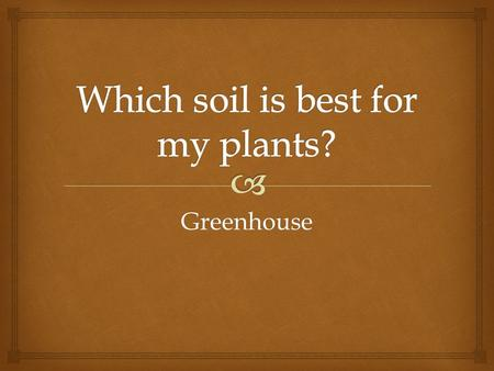 Greenhouse.  Bellringer   Evaluate whether a soil is suitable for growing various plants by interpreting data found on a soil's texture, drainage.