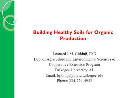 Leonard J.M. Githinji, PhD Dep. of Agriculture and Environmental Sciences & Cooperative Extension Program Tuskegee University, AL
