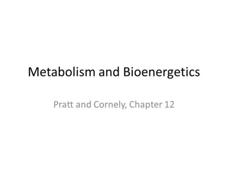 Metabolism and Bioenergetics Pratt and Cornely, Chapter 12.