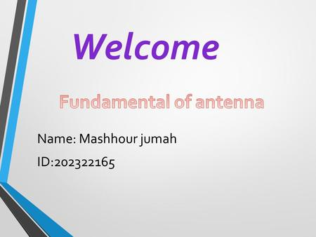 Name: Mashhour jumah ID:202322165 Welcome. What is an antenna? An antenna is an electrical conductor or system of conductors used for transmission and.