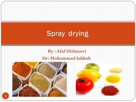 By : Afaf Hithnawi Dr: Mohammad Sabbah Spray drying 1.
