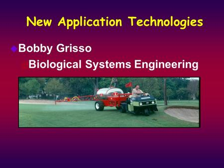 New Application Technologies u Bobby Grisso 4 Biological Systems Engineering.