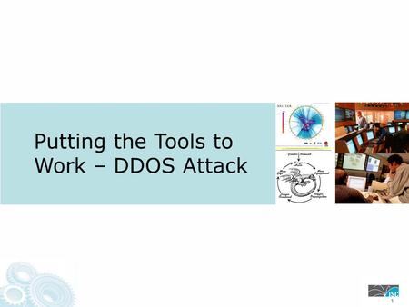 Putting the Tools to Work – DDOS Attack 111. DDOS = SLA Violation! ISPCPETarget Hacker What do you tell the Boss? SP's Operations Teams have found that.