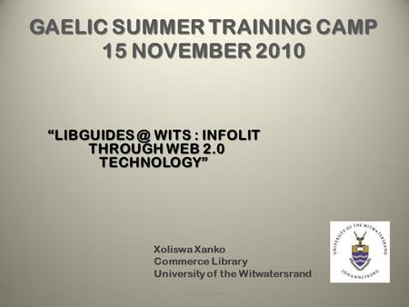 "WITS : INFOLIT THROUGH WEB 2.0 TECHNOLOGY"" Xoliswa Xanko1 Commerce Library University of the Witwatersrand."
