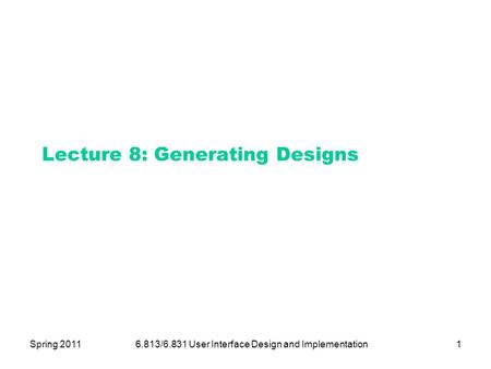 Spring 20116.813/6.831 User Interface Design and Implementation1 Lecture 8: Generating Designs.