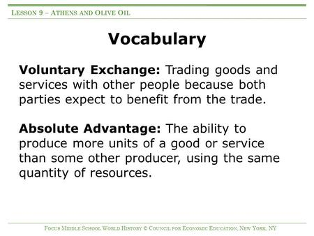 Vocabulary Voluntary Exchange: Trading goods and services with other people because both parties expect to benefit from the trade. Absolute Advantage: