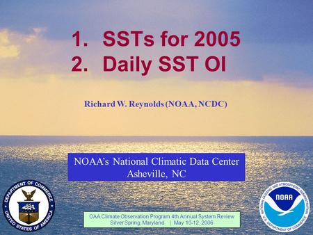 NOAA Climate Obs 4th Annual Review Silver Spring, MD May 10-12, 2006 1 NOAA's National Climatic Data Center 1.SSTs for 2005 2.Daily SST OI NOAA's National.