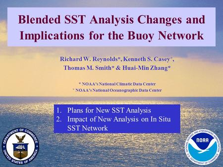 1 NOAA's National Climatic Data Center April 2005 Climate Observation Program Blended SST Analysis Changes and Implications for the Buoy Network 1.Plans.