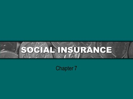 SOCIAL INSURANCE Chapter 7. Social Welfare Policy and Social Programs: A Values Perspective, by Elizabeth Segal Copyright 2007, Brooks/Cole, a division.