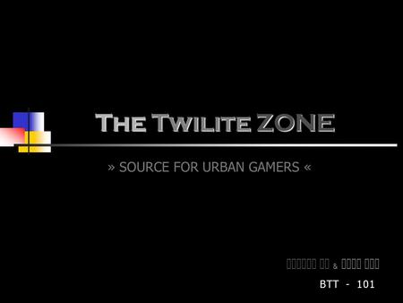 The Twilite ZONE » SOURCE FOR URBAN GAMERS « Alfred F u & M ike W an BTT - 101.