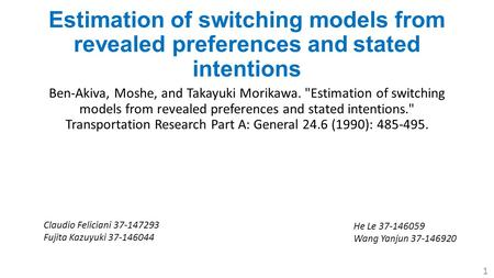 Estimation of switching models from revealed preferences and stated intentions Ben-Akiva, Moshe, and Takayuki Morikawa. Estimation of switching models.