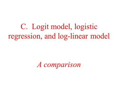 C. Logit model, logistic regression, and log-linear model A comparison.