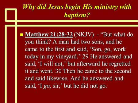 "Why did Jesus begin His ministry with baptism? n Matthew 21:28-32 (NKJV) - ""But what do you think? A man had two sons, and he came to the first and said,"