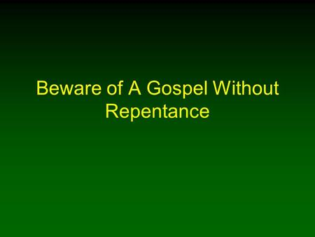 Beware of A Gospel Without Repentance. 2 Introduction We rightly defend God's gospel plan of salvation stating faith in Jesus must lead us to repent of.