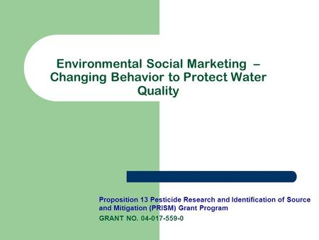 Environmental Social Marketing – Changing Behavior to Protect Water Quality Proposition 13 Pesticide Research and Identification of Source and Mitigation.