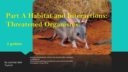 Part A Habitat and Interactions: Threatened Organisms: