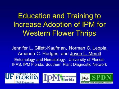 Education and Training to Increase Adoption of IPM for Western Flower Thrips Jennifer L. Gillett-Kaufman, Norman C. Leppla, Amanda C. Hodges, and Joyce.