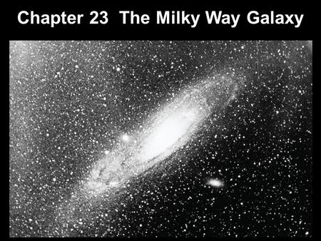 "Chapter 23 The Milky Way Galaxy. 23.1Our Parent Galaxy 23.2Measuring the Milky Way Early ""Computers"" 23.3Galactic Structure 23.4The Formation of the Milky."