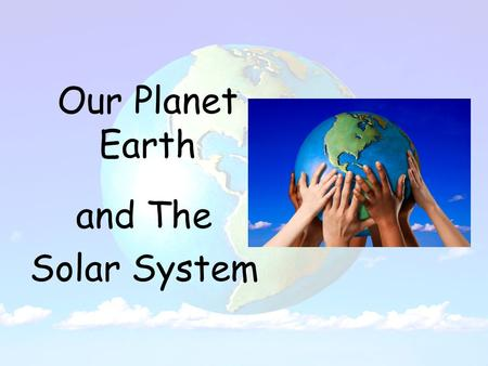 Our Planet Earth and The Solar System. Stars The Sun is the biggest and closest star to Earth. The Sun is very important because it gives us light and.