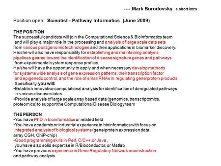 ---- Mark Borodovsky a short intro Position open: Scientist - Pathway Informatics (June 2009) THE POSITION The successful candidate will join the Computational.