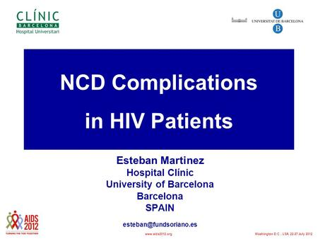 NCD Complications in HIV Patients Esteban Martinez Hospital Clínic University of Barcelona Barcelona SPAIN Washington D.C., USA,