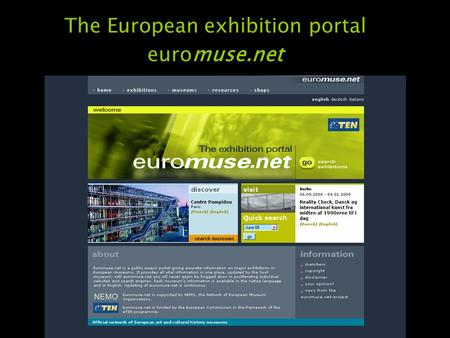 The European exhibition portal euromuse.net. euromuse.net – the origin the portal was created in 2001 the portal has been developed by a preparatory group.