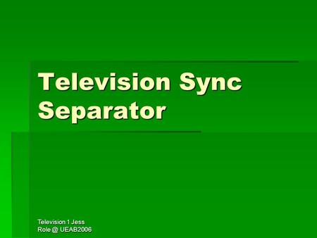 Television 1 Jess UEAB2006 Television Sync Separator.