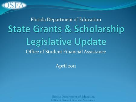 Florida Department of Education Office of Student Financial Assistance April 2011 1 Florida Department of Education.