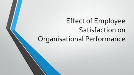 Effect of Employee Satisfaction on Organisational Performance.