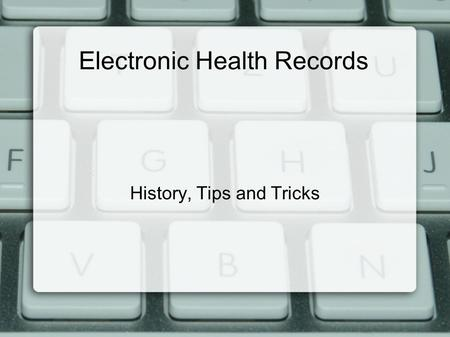 Electronic Health Records History, Tips and Tricks.