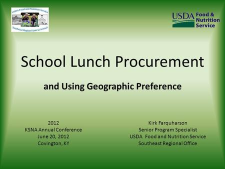 School Lunch Procurement and Using Geographic Preference Kirk Farquharson Senior Program Specialist USDA Food and Nutrition Service Southeast Regional.