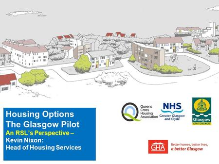 Housing Options The Glasgow Pilot An RSL's Perspective – Kevin Nixon: