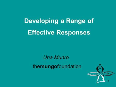 1 themungofoundation Developing a Range of Effective Responses Una Munro.