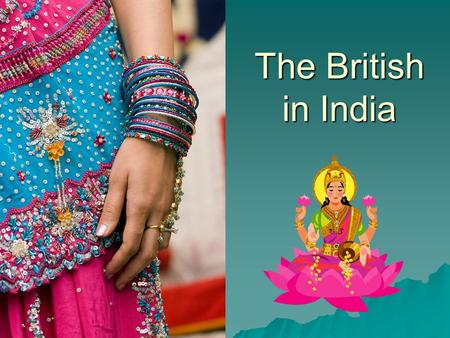 The British in India.