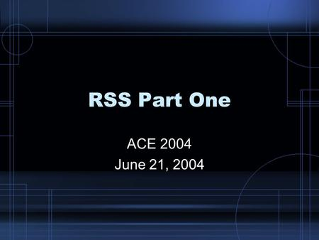 RSS Part One ACE 2004 June 21, 2004. What if you...? Offered direct, immediate delivery of fresh content straight to the desktop Provided automatic information.