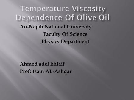 An-Najah National University Faculty Of Science Physics Department Ahmed adel khlaif Prof: Isam AL-Ashqar.