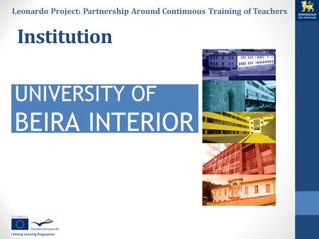 Funded by Leonardo Project: Partnership Around Continuous Training of Teachers Institution UNIVERSITY OF BEIRA INTERIOR.