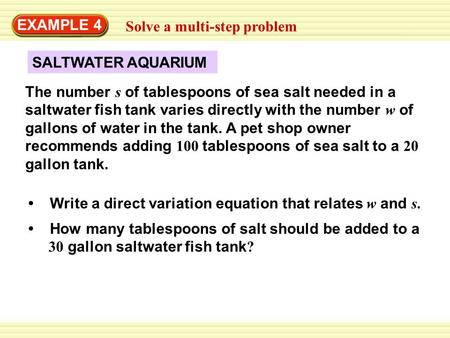 SALTWATER AQUARIUM EXAMPLE 4 Solve a multi-step problem Write a direct variation equation that relates w and s. How many tablespoons of salt should be.