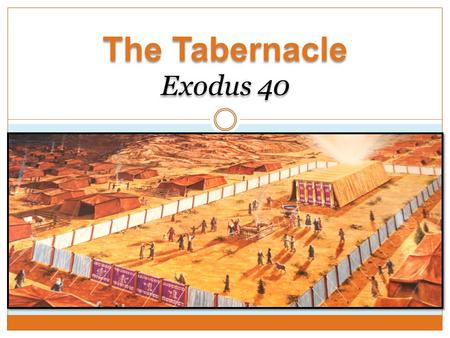 "The Tabernacle Exodus 40. God Dwells in the Midst of His People ""O Lord my God, you are very great! You are clothed with splendor and majesty, covering."